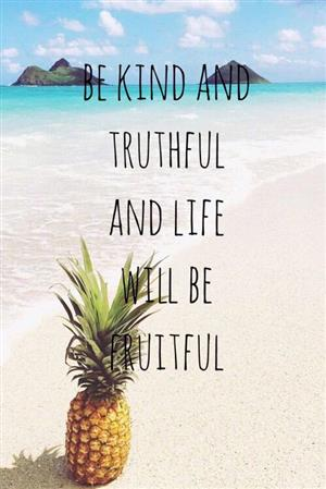 Be Kind and Truthful and life will be Fruitful- picture of a pineapple with a beach in the background.