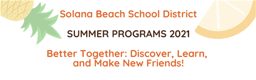 Solana Beach School District Summer Programs 2021, Better Together: Discover, Learn, and Make New Friends!